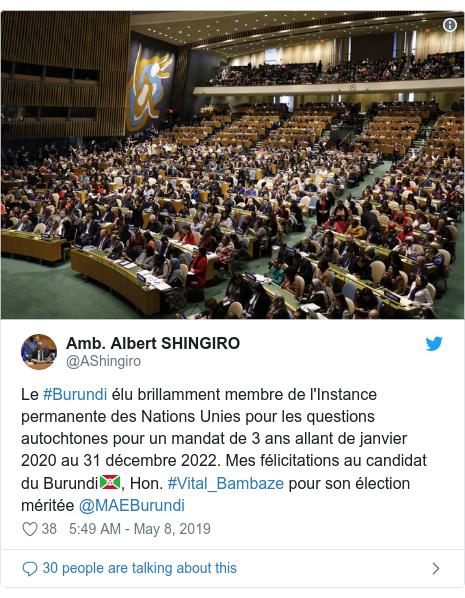 Twitter ubutumwa bwa @AShingiro: Le #Burundi élu brillamment membre de l'Instance permanente des Nations Unies pour les questions autochtones pour un mandat de 3 ans allant de janvier 2020 au 31 décembre 2022. Mes félicitations au candidat du Burundi🇧🇮, Hon. #Vital_Bambaze pour son élection méritée @MAEBurundi