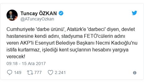 @ATuncayOzkan tarafından yapılan Twitter paylaşımı: Cumhuriyete 'darbe ürünü', Atatürk'e 'darbeci' diyen, devlet hastanesine kendi adını, stadyuma FETÖ'cülerin adını veren AKP'li Esenyurt Belediye Başkanı Necmi Kadıoğlu'nu istifa kurtarmaz, işlediği kent suçlarının hesabını yargıya verecek!