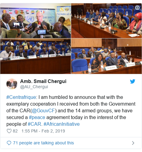Twitter post by @AU_Chergui: #Centrafrique  I am humbled to announce that with the exemplary cooperation I received from both the Government of the CAR(@GouvCF) and the 14 armed groups, we have secured a #peace agreement today in the interest of the people of #CAR. #AfricanInitiative