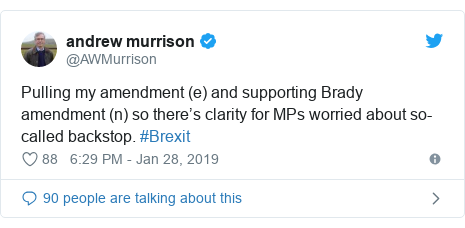 Twitter post by @AWMurrison: Pulling my amendment (e) and supporting Brady amendment (n) so there's clarity for MPs worried about so-called backstop. #Brexit