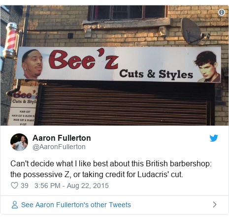 Twitter post by @AaronFullerton: Can't decide what I like best about this British barbershop  the possessive Z, or taking credit for Ludacris' cut.