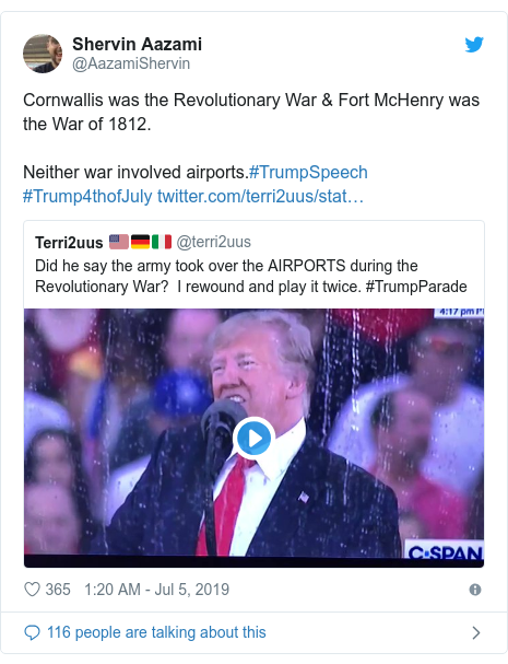 Twitter post by @AazamiShervin: Cornwallis was the Revolutionary War & Fort McHenry was the War of 1812.Neither war involved airports.#TrumpSpeech #Trump4thofJuly