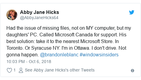 Twitter post by @AbbyJaneHicks64: Had the issue of missing files, not on MY computer, but my daughters' PC. Called Microsoft Canada for support. His best solution  take it to the nearest Microsoft Store. In Toronto. Or Syracuse NY. I'm in Ottawa. I don't drive. Not gonna happen. @brandonleblanc #windowsinsiders