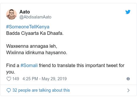 Twitter waxaa daabacay @AbdisalamAato: #SomeoneTellKenyaBadda Ciyaarta Ka Dhaafa.Waxeenna annagaa leh, Wixiinna idinkuma haysanno.Find a #Somali friend to translate this important tweet for you.