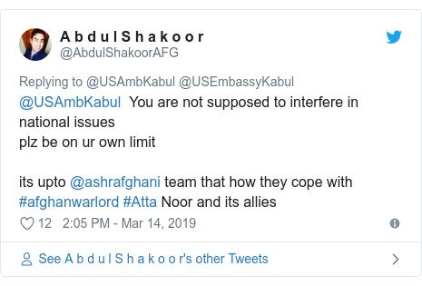 د @AbdulShakoorAFG په مټ ټویټر  تبصره : @USAmbKabul  You are not supposed to interfere in national issuesplz be on ur own limitits upto @ashrafghani team that how they cope with #afghanwarlord #Atta Noor and its allies