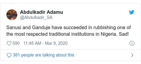 Twitter wallafa daga @Abdulkadir_SA: Sanusi and Ganduje have succeeded in rubbishing one of the most respected traditional institutions in Nigeria. Sad!