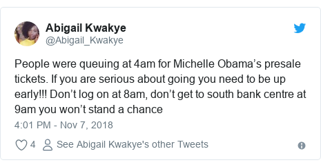 Twitter post by @Abigail_Kwakye: People were queuing at 4am for Michelle Obama's presale tickets. If you are serious about going you need to be up early!!! Don't log on at 8am, don't get to south bank centre at 9am you won't stand a chance