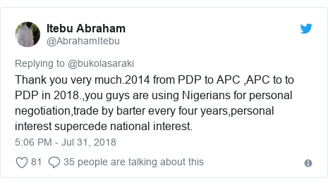 Twitter post by @AbrahamItebu: Thank you very much.2014 from PDP to APC ,APC to to PDP in 2018.,you guys are using Nigerians for personal negotiation,trade by barter every four years,personal interest supercede national interest.