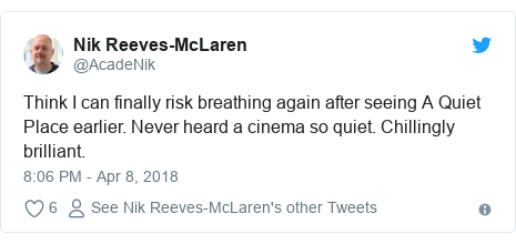Twitter post by @AcadeNik: Think I can finally risk breathing again after seeing A Quiet Place earlier. Never heard a cinema so quiet. Chillingly brilliant.