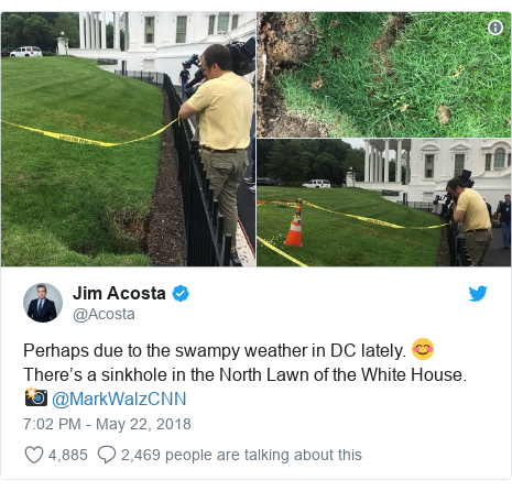 Twitter post by @Acosta: Perhaps due to the swampy weather in DC lately. 😊 There's a sinkhole in the North Lawn of the White House. 📸 @MarkWalzCNN