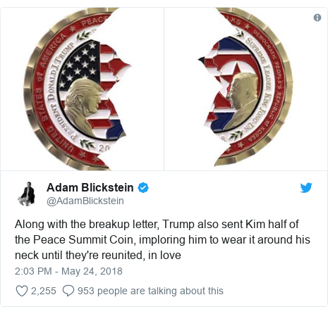 Twitter post by @AdamBlickstein: Along with the breakup letter, Trump also sent Kim half of the Peace Summit Coin, imploring him to wear it around his neck until they're reunited, in love