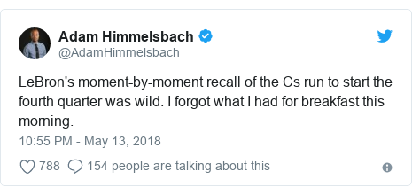 Twitter post by @AdamHimmelsbach: LeBron's moment-by-moment recall of the Cs run to start the fourth quarter was wild. I forgot what I had for breakfast this morning.