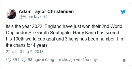 Twitter bởi @AdamTaylorC: Its's the year 2022. England have just won their 2nd World Cup under Sir Gareth Southgate. Harry Kane has scored his 100th world cup goal and 3 lions has been number 1 in the charts for 4 years