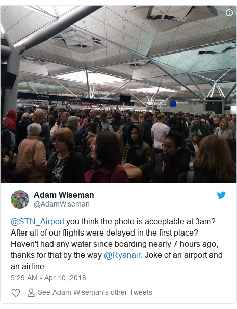 Twitter post by @AdamWiseman: @STN_Airport you think the photo is acceptable at 3am? After all of our flights were delayed in the first place? Haven't had any water since boarding nearly 7 hours ago, thanks for that by the way @Ryanair. Joke of an airport and an airline