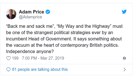 """Twitter post by @Adamprice: """"Back me and sack me"""", """"My Way and the Highway"""" must be one of the strangest political strategies ever by an incumbent Head of Government. It says something about the vacuum at the heart of contemporary British politics. Independence anyone?"""