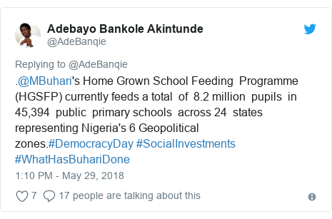 Twitter post by @AdeBanqie: .@MBuhari's Home Grown School Feeding  Programme  (HGSFP) currently feeds a total  of  8.2 million  pupils  in  45,394  public  primary schools  across 24  states representing Nigeria's 6 Geopolitical zones.#DemocracyDay #SocialInvestments #WhatHasBuhariDone