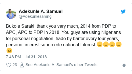 Twitter post by @Adekunlesamng: Bukola Saraki  thank you very much, 2014 from PDP to APC, APC to PDP in 2018. You guys are using Nigerians for personal negotiation, trade by barter every four years, personal interest supercede national Interest 😑😑😑😑😑