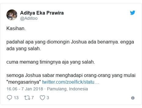 """Twitter pesan oleh @Adiitoo: Kasihan. padahal apa yang diomongin Joshua ada benarnya. engga ada yang salah.cuma memang timingnya aja yang salah.semoga Joshua sabar menghadapi orang-orang yang mulai """"mengasarinya"""""""