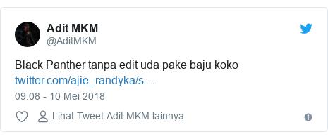 Twitter pesan oleh @AditMKM: Black Panther tanpa edit uda pake baju koko