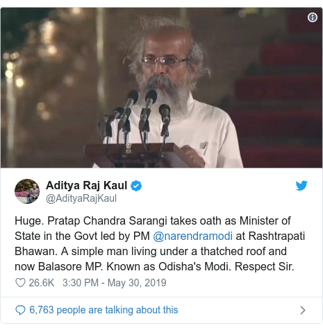 Twitter post by @AdityaRajKaul: Huge. Pratap Chandra Sarangi takes oath as Minister of State in the Govt led by PM @narendramodi at Rashtrapati Bhawan. A simple man living under a thatched roof and now Balasore MP. Known as Odisha's Modi. Respect Sir.