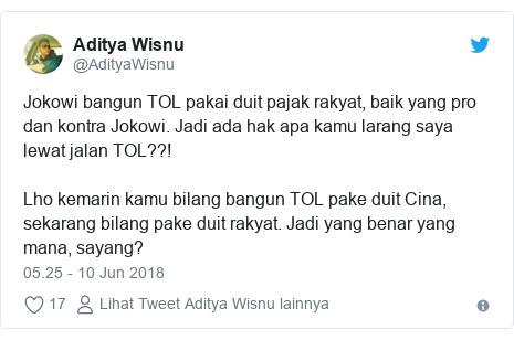 Twitter pesan oleh @AdityaWisnu: Jokowi bangun TOL pakai duit pajak rakyat, baik yang pro dan kontra Jokowi. Jadi ada hak apa kamu larang saya lewat jalan TOL??!Lho kemarin kamu bilang bangun TOL pake duit Cina, sekarang bilang pake duit rakyat. Jadi yang benar yang mana, sayang?