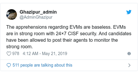 Twitter post by @AdminGhazipur: The apprehensions regarding EVMs are baseless. EVMs are in strong room with 24×7 CISF security. And candidates have been allowed to post their agents to monitor the strong room.