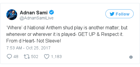 Twitter post by @AdnanSamiLive: 'Where' d National Anthem shud play is another matter; but whenever or wherever it is played- GET UP & Respect it. From d Heart- Not Sleeve!