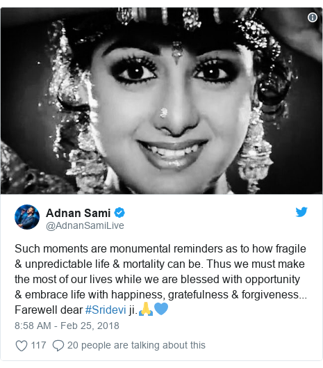 د @AdnanSamiLive په مټ ټویټر  تبصره : Such moments are monumental reminders as to how fragile & unpredictable life & mortality can be. Thus we must make the most of our lives while we are blessed with opportunity & embrace life with happiness, gratefulness & forgiveness... Farewell dear #Sridevi ji.🙏💙