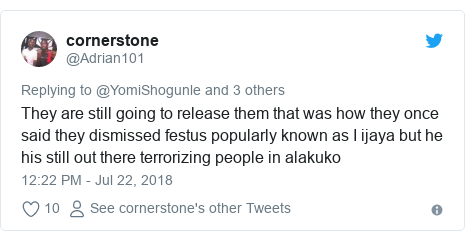 Twitter post by @Adrian101: They are still going to release them that was how they once said they dismissed festus popularly known as I ijaya but he his still out there terrorizing people in alakuko