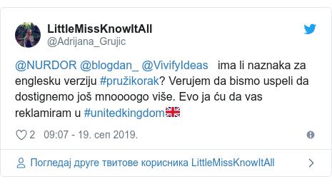 Twitter post by @Adrijana_Grujic: @NURDOR @blogdan_ @VivifyIdeas   ima li naznaka za englesku verziju #pružikorak? Verujem da bismo uspeli da dostignemo još mnoooogo više. Evo ja ću da vas reklamiram u #unitedkingdom🇬🇧