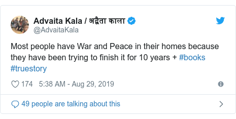 Twitter post by @AdvaitaKala: Most people have War and Peace in their homes because they have been trying to finish it for 10 years + #books #truestory