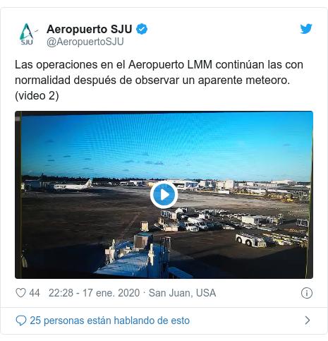 Publicación de Twitter por @AeropuertoSJU: Las operaciones en el Aeropuerto LMM continúan las con normalidad después de observar un aparente meteoro. (video 2)