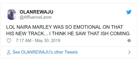 Twitter post by @AffluenceLanre: LOL NAIRA MARLEY WAS SO EMOTIONAL ON THAT HIS NEW TRACK... I THINK HE SAW THAT ISH COMING.