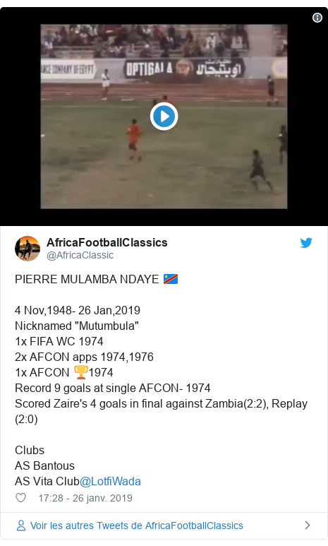 """Twitter publication par @AfricaClassic: PIERRE MULAMBA NDAYE 🇨🇩4 Nov,1948- 26 Jan,2019Nicknamed """"Mutumbula""""1x FIFA WC 19742x AFCON apps 1974,19761x AFCON 🏆1974Record 9 goals at single AFCON- 1974Scored Zaire's 4 goals in final against Zambia(2 2), Replay (2 0)ClubsAS BantousAS Vita Club@LotfiWada"""