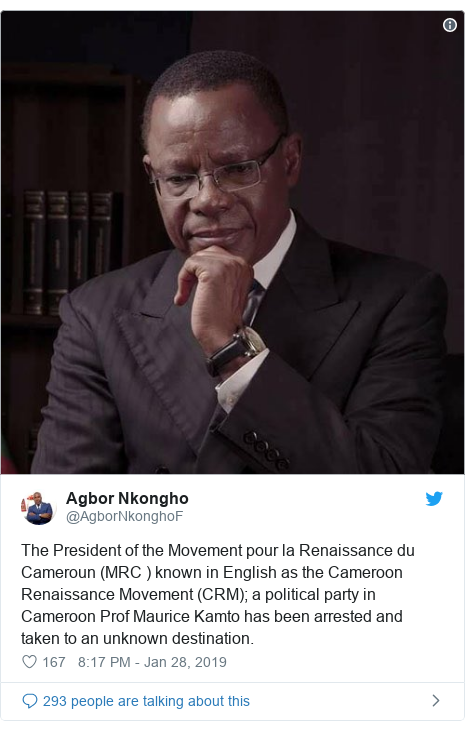 Twitter post by @AgborNkonghoF: The President of the Movement pour la Renaissance du Cameroun (MRC ) known in English as the Cameroon Renaissance Movement (CRM); a political party in Cameroon Prof Maurice Kamto has been arrested and taken to an unknown destination.
