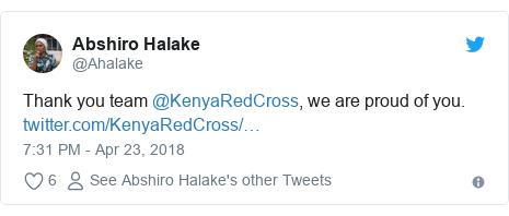 Ujumbe wa Twitter wa @Ahalake: Thank you team @KenyaRedCross, we are proud of you.
