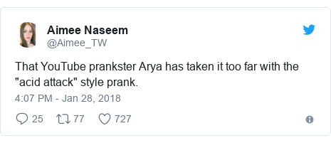 """Twitter post by @Aimee_TW: That YouTube prankster Arya has taken it too far with the """"acid attack"""" style prank."""