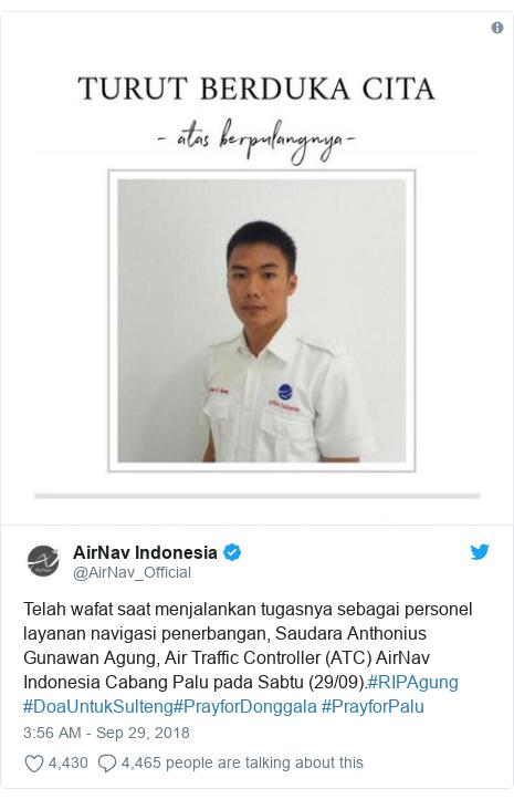 Twitter post by @AirNav_Official: Telah wafat saat menjalankan tugasnya sebagai personel layanan navigasi penerbangan, Saudara Anthonius Gunawan Agung, Air Traffic Controller (ATC) AirNav Indonesia Cabang Palu pada Sabtu (29/09).#RIPAgung #DoaUntukSulteng#PrayforDonggala #PrayforPalu