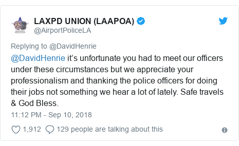 Twitter post by @AirportPoliceLA: @DavidHenrie it's unfortunate you had to meet our officers under these circumstances but we appreciate your professionalism and thanking the police officers for doing their jobs not something we hear a lot of lately. Safe travels & God Bless.