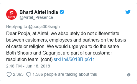Twitter post by @Airtel_Presence: Dear Pooja, at Airtel, we absolutely do not differentiate between customers, employees and partners on the basis of caste or religion. We would urge you to do the same. Both Shoaib and Gaganjot are part of our customer resolution team. (cont)