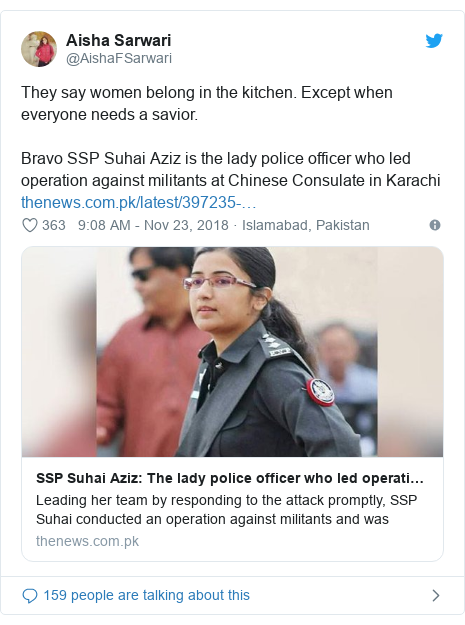 Twitter post by @AishaFSarwari: They say women belong in the kitchen. Except when everyone needs a savior. Bravo SSP Suhai Aziz is the lady police officer who led operation against militants at Chinese Consulate in Karachi