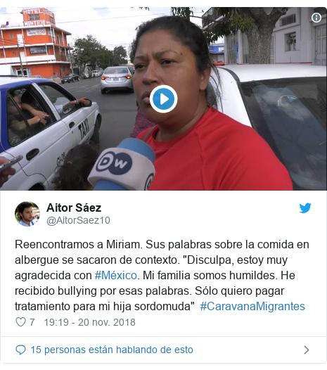 """Publicación de Twitter por @AitorSaez10: Reencontramos a Miriam. Sus palabras sobre la comida en albergue se sacaron de contexto. """"Disculpa, estoy muy agradecida con #México. Mi familia somos humildes. He recibido bullying por esas palabras. Sólo quiero pagar tratamiento para mi hija sordomuda""""  #CaravanaMigrantes"""