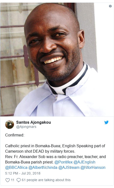 Twitter post by @Ajongmars: Confirmed Catholic priest in Bomaka-Buea; English Speaking part of Cameroon shot DEAD by military forces. Rev. Fr. Alexander Sob was a radio preacher, teacher, and Bomaka-Buea parish priest. @Pontifex @AJEnglish @BBCAfrica @AlbertNchinda @AJStream @NforHanson
