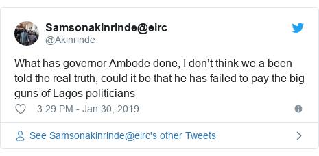 Twitter post by @Akinrinde: What has governor Ambode done, I don't think we a been told the real truth, could it be that he has failed to pay the big guns of Lagos politicians