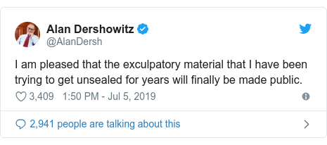 Twitter post by @AlanDersh: I am pleased that the exculpatory material that I have been trying to get unsealed for years will finally be made public.