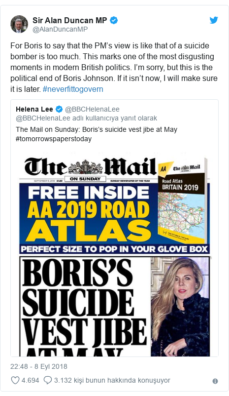 @AlanDuncanMP tarafından yapılan Twitter paylaşımı: For Boris to say that the PM's view is like that of a suicide bomber is too much. This marks one of the most disgusting moments in modern British politics. I'm sorry, but this is the political end of Boris Johnson. If it isn't now, I will make sure it is later. #neverfittogovern