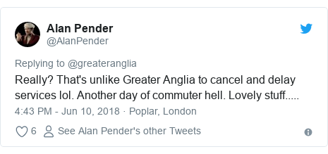 Twitter post by @AlanPender: Really? That's unlike Greater Anglia to cancel and delay services lol. Another day of commuter hell. Lovely stuff.....