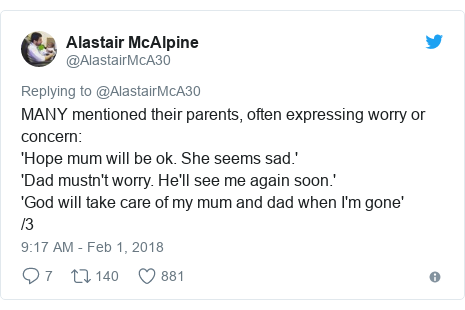 Twitter post by @AlastairMcA30: MANY mentioned their parents, often expressing worry or concern 'Hope mum will be ok. She seems sad.''Dad mustn't worry. He'll see me again soon.''God will take care of my mum and dad when I'm gone'/3