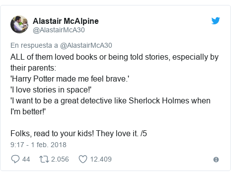 Publicación de Twitter por @AlastairMcA30: ALL of them loved books or being told stories, especially by their parents 'Harry Potter made me feel brave.''I love stories in space!''I want to be a great detective like Sherlock Holmes when I'm better!'Folks, read to your kids! They love it. /5