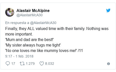 Publicación de Twitter por @AlastairMcA30: Finally, they ALL valued time with their family. Nothing was more important. 'Mum and dad are the best!''My sister always hugs me tight''No one loves me like mummy loves me!' /11